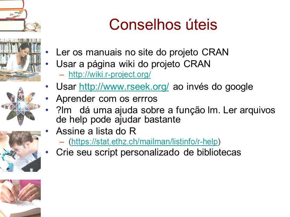 Conselhos úteis •Ler os manuais no site do projeto CRAN •Usar a página wiki do projeto CRAN –http://wiki.r-project.org/http://wiki.r-project.org/ •Usa