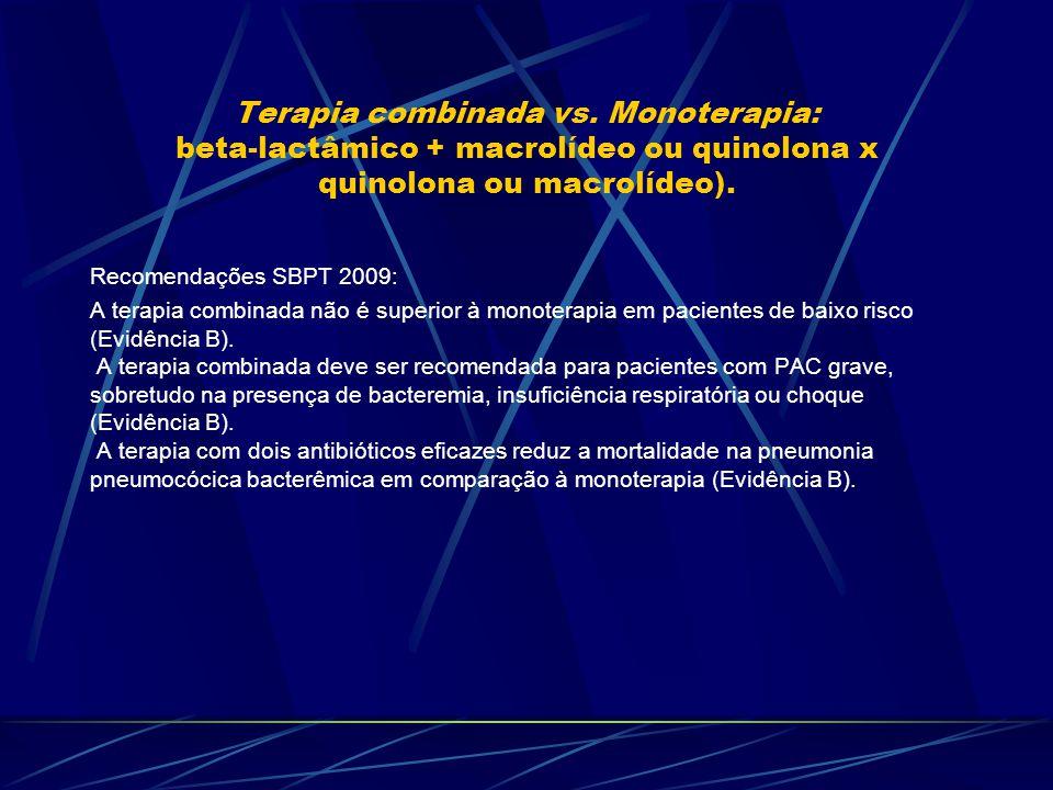 Terapia combinada vs. Monoterapia: beta-lactâmico + macrolídeo ou quinolona x quinolona ou macrolídeo). Recomendações SBPT 2009: A terapia combinada n