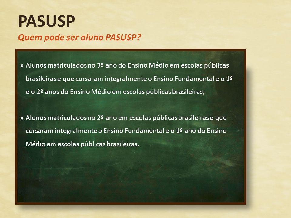 PASUSP Quem pode ser aluno PASUSP? »Alunos matriculados no 3º ano do Ensino Médio em escolas públicas brasileiras e que cursaram integralmente o Ensin