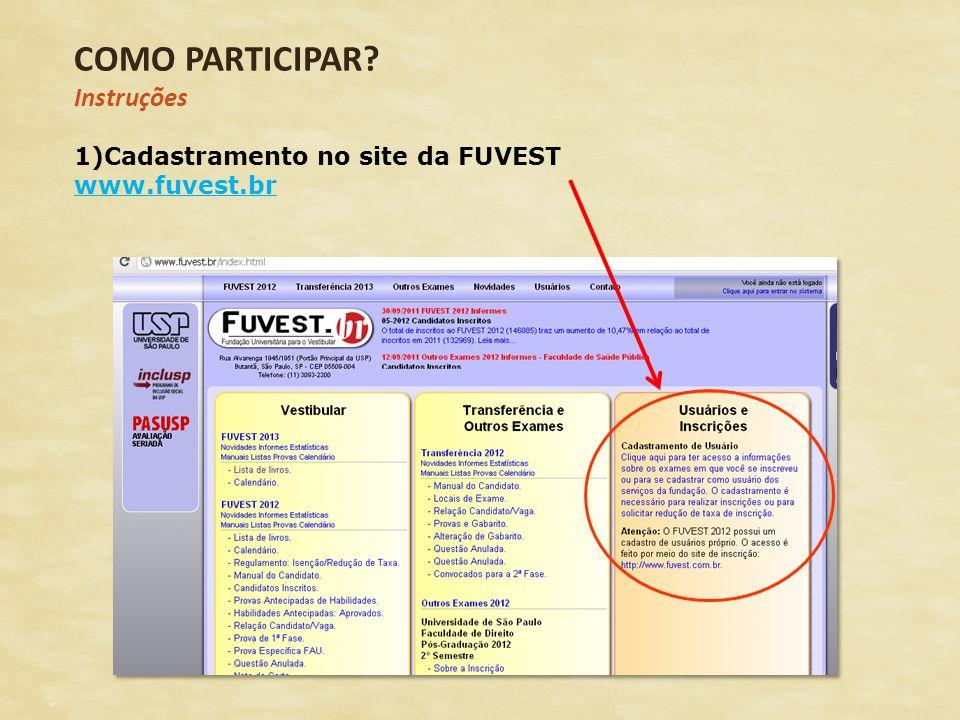 COMO PARTICIPAR? Instruções 1)Cadastramento no site da FUVEST www.fuvest.br