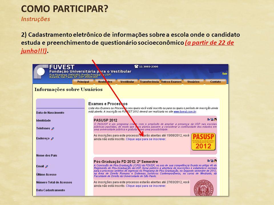 COMO PARTICIPAR? Instruções 2) Cadastramento eletrônico de informações sobre a escola onde o candidato estuda e preenchimento de questionário socioeco