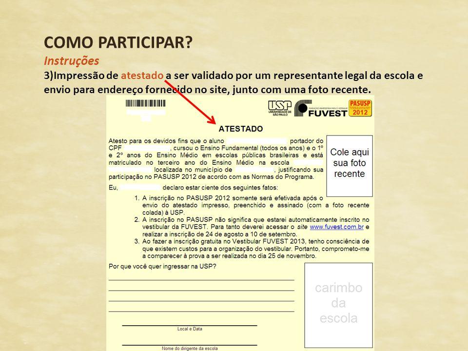 COMO PARTICIPAR? Instruções 3)Impressão de atestado a ser validado por um representante legal da escola e envio para endereço fornecido no site, junto
