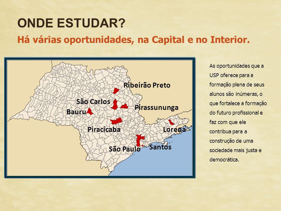 ONDE ESTUDAR? Há várias oportunidades, na Capital e no Interior. São Paulo São Carlos Ribeirão Preto PiracicabaLorena Pirassununga Bauru As oportunida