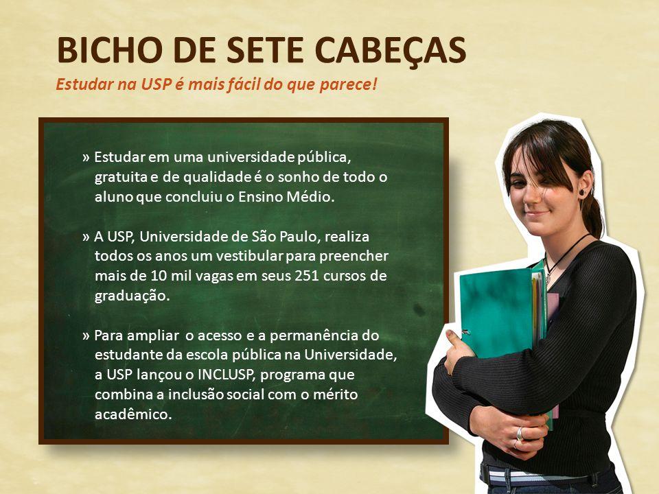 BICHO DE SETE CABEÇAS Estudar na USP é mais fácil do que parece! » Estudar em uma universidade pública, gratuita e de qualidade é o sonho de todo o al