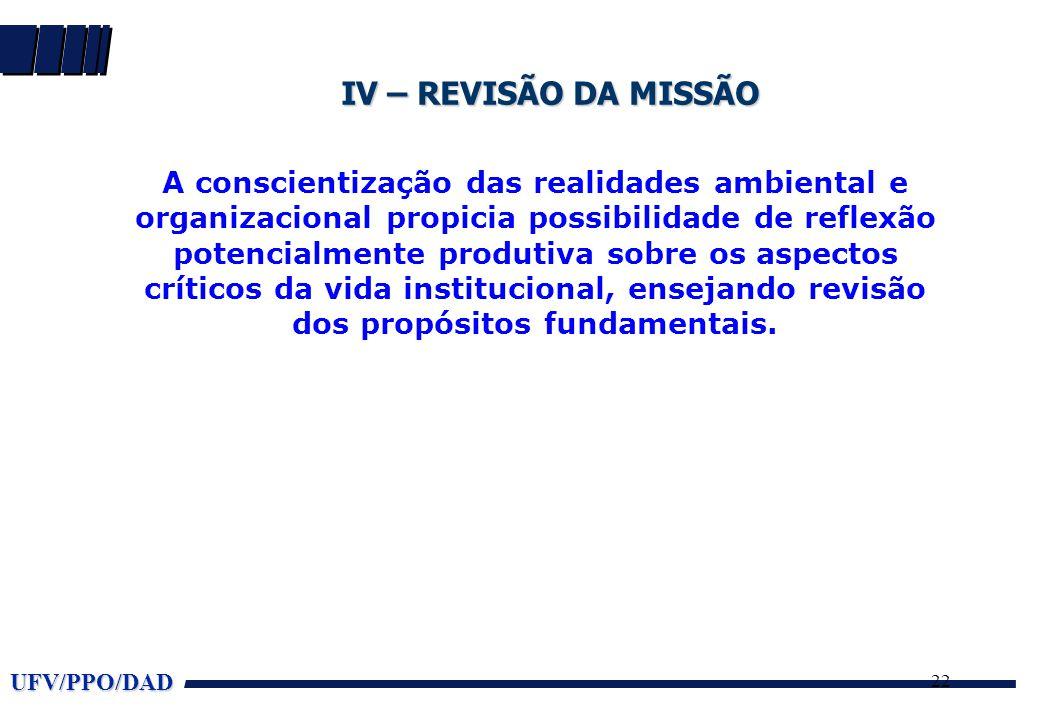 UFV/PPO/DAD 22 IV – REVISÃO DA MISSÃO A conscientização das realidades ambiental e organizacional propicia possibilidade de reflexão potencialmente pr