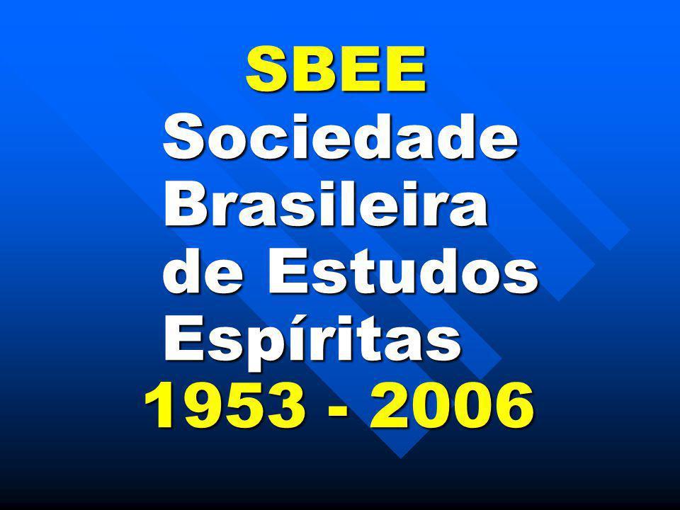 SBEE Sociedade Brasileira de Estudos Espíritas 1953 - 2006 SBEE Sociedade Brasileira de Estudos Espíritas 1953 - 2006