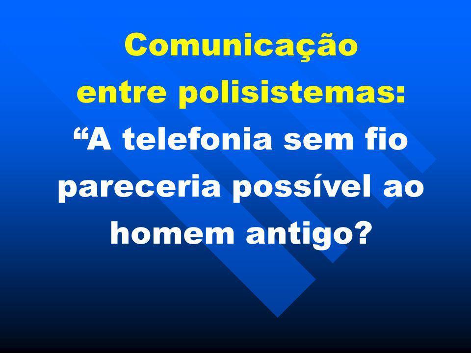"""Comunicação entre polisistemas: """"A telefonia sem fio pareceria possível ao homem antigo?"""