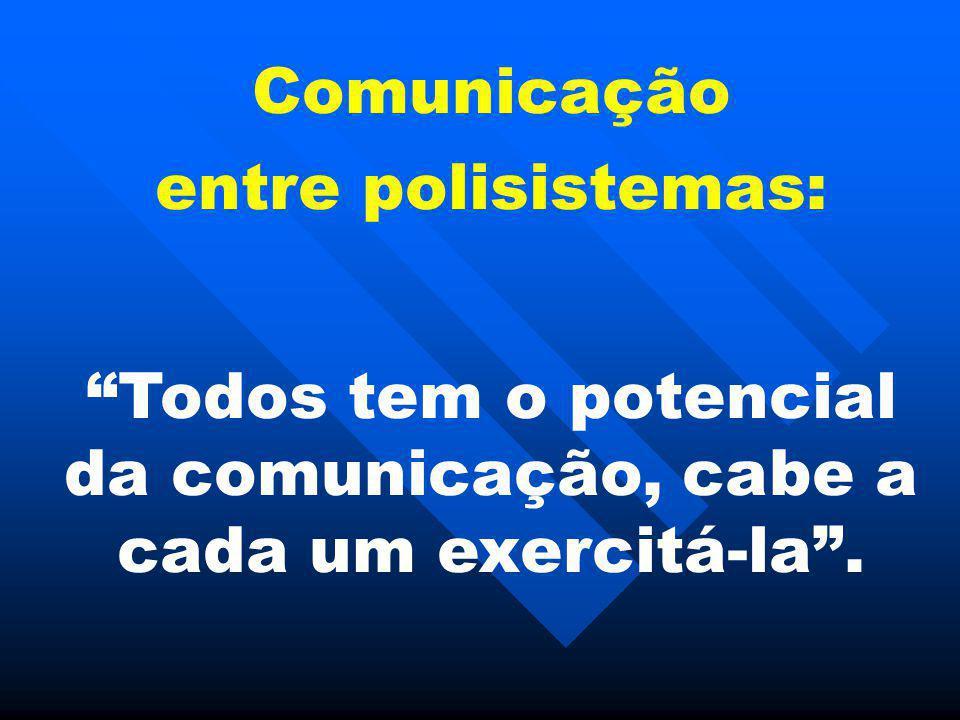 """Comunicação entre polisistemas: """"Todos tem o potencial da comunicação, cabe a cada um exercitá-la""""."""