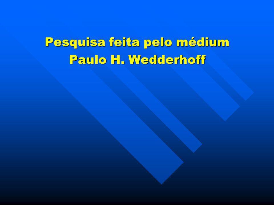 Pesquisa feita pelo médium Paulo H. Wedderhoff
