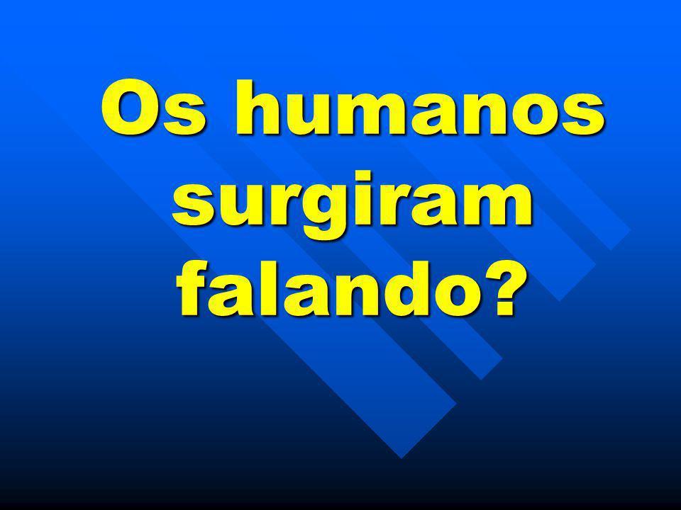 Os humanos surgiram falando?