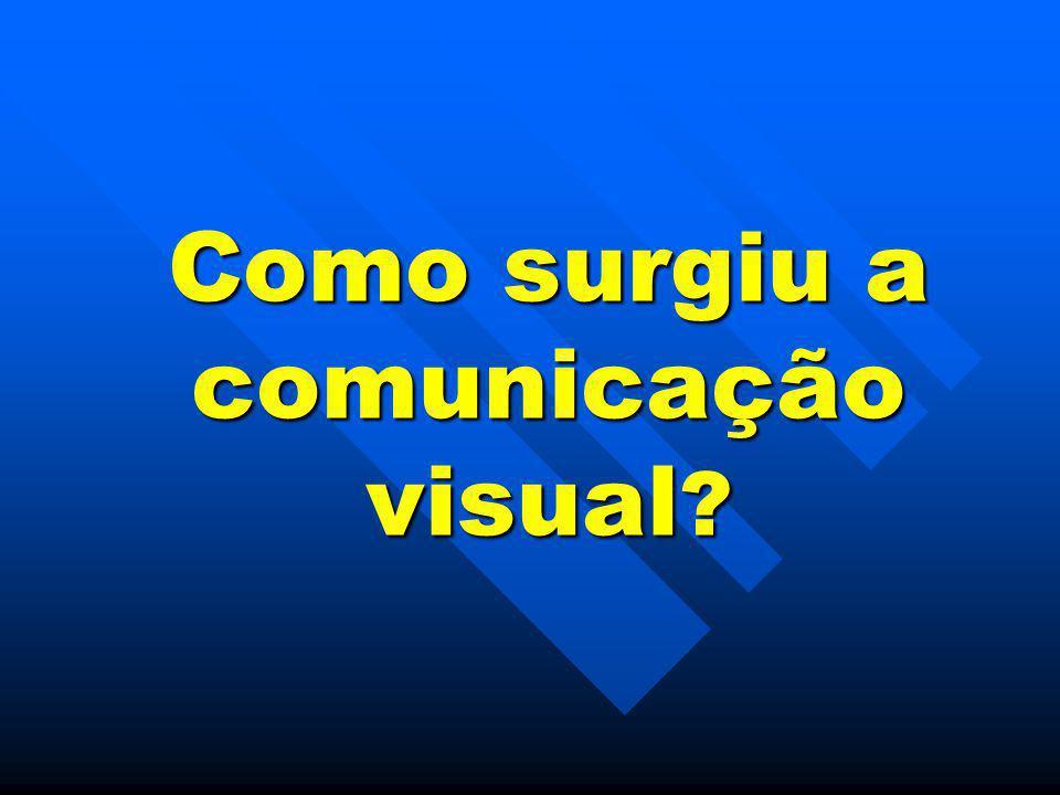Como surgiu a comunicação visual ?