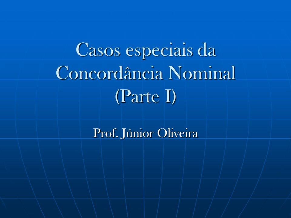 Casos especiais da Concordância Nominal (Parte I) Prof. Júnior Oliveira