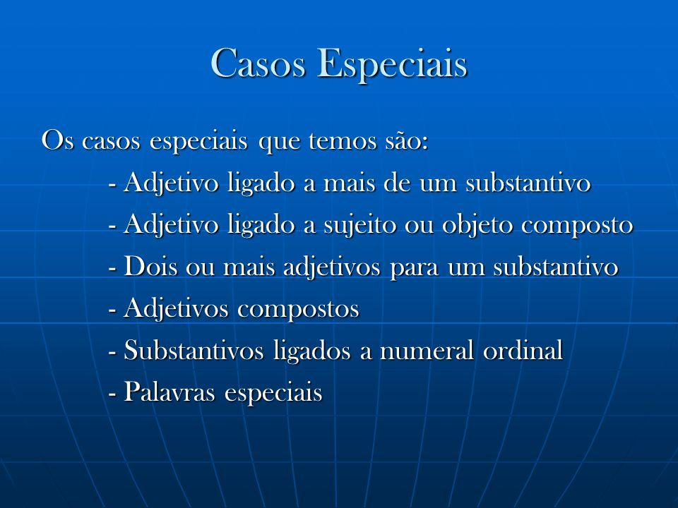 Casos Especiais Os casos especiais que temos são: - Adjetivo ligado a mais de um substantivo - Adjetivo ligado a sujeito ou objeto composto - Dois ou