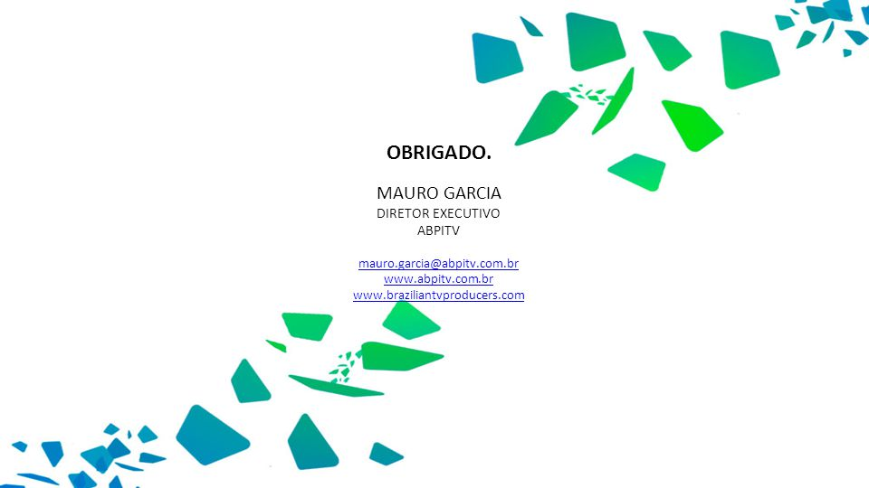 OBRIGADO. MAURO GARCIA DIRETOR EXECUTIVO ABPITV mauro.garcia@abpitv.com.br www.abpitv.com.br www.braziliantvproducers.com