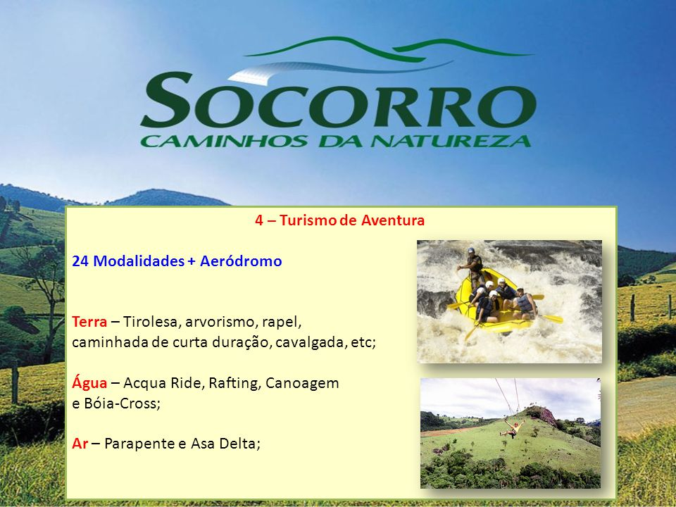 4 – Turismo de Aventura 24 Modalidades + Aeródromo Terra – Tirolesa, arvorismo, rapel, caminhada de curta duração, cavalgada, etc; Água – Acqua Ride,