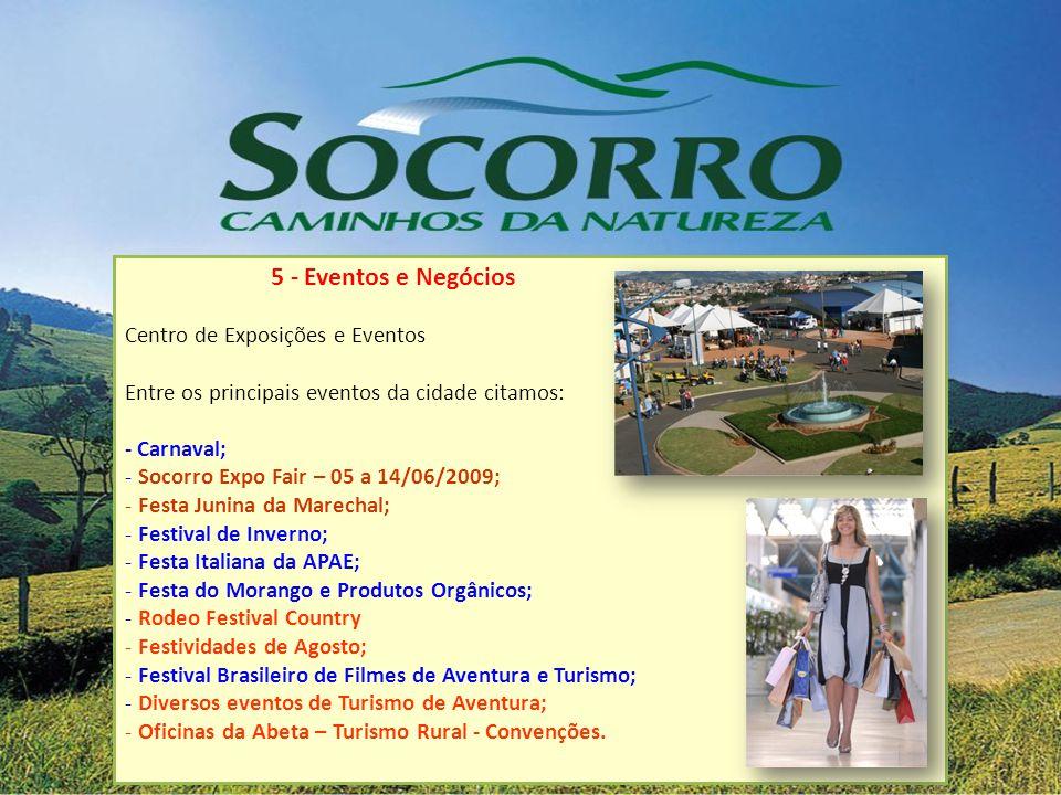5 - Eventos e Negócios Centro de Exposições e Eventos Entre os principais eventos da cidade citamos: - Carnaval; - Socorro Expo Fair – 05 a 14/06/2009