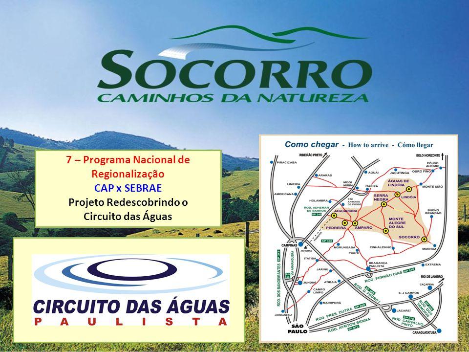 7 – Programa Nacional de Regionalização CAP x SEBRAE Projeto Redescobrindo o Circuito das Águas
