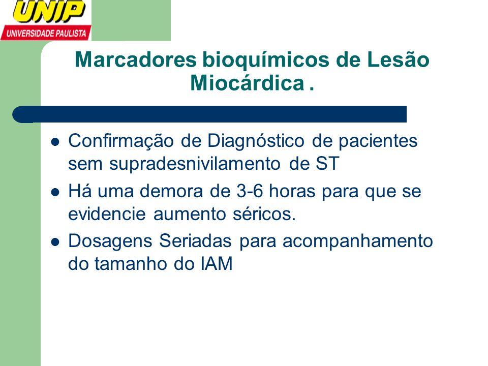 Marcadores bioquímicos de Lesão Miocárdica.  Confirmação de Diagnóstico de pacientes sem supradesnivilamento de ST  Há uma demora de 3-6 horas para