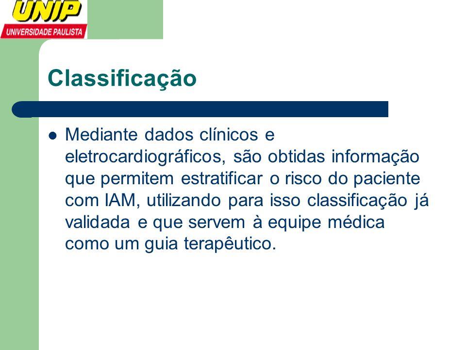 Classificação  Mediante dados clínicos e eletrocardiográficos, são obtidas informação que permitem estratificar o risco do paciente com IAM, utilizan