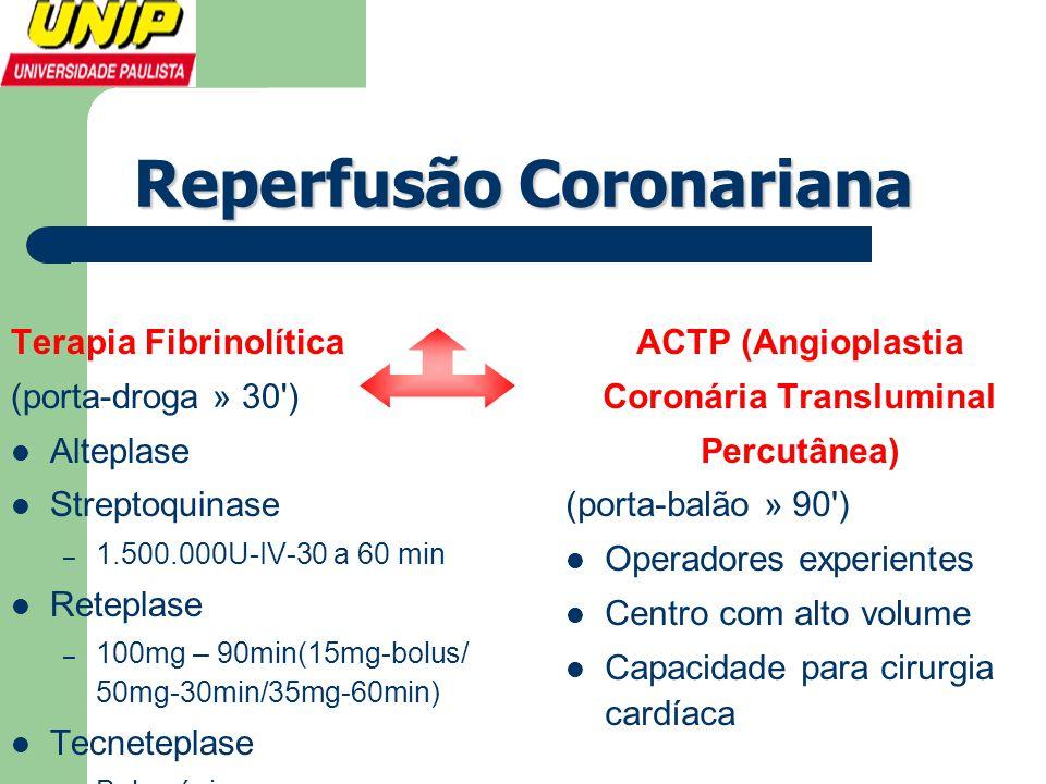 Reperfusão Coronariana Terapia Fibrinolítica (porta-droga » 30')  Alteplase  Streptoquinase – 1.500.000U-IV-30 a 60 min  Reteplase – 100mg – 90min(
