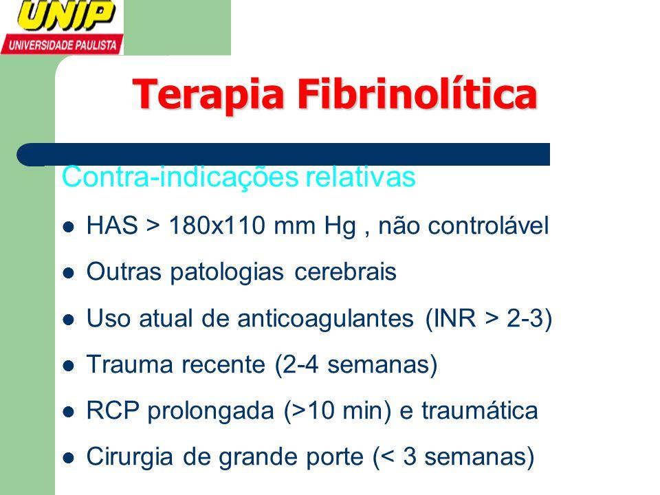 Terapia Fibrinolítica Contra-indicações relativas  HAS > 180x110 mm Hg, não controlável  Outras patologias cerebrais  Uso atual de anticoagulantes