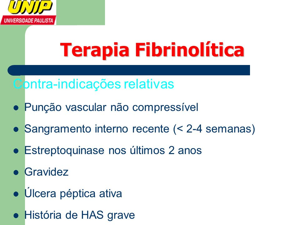Terapia Fibrinolítica Contra-indicações relativas  Punção vascular não compressível  Sangramento interno recente (< 2-4 semanas)  Estreptoquinase n