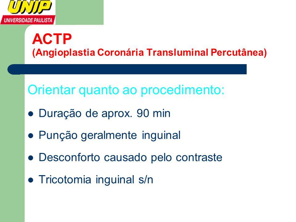 Orientar quanto ao procedimento:  Duração de aprox. 90 min  Punção geralmente inguinal  Desconforto causado pelo contraste  Tricotomia inguinal s/