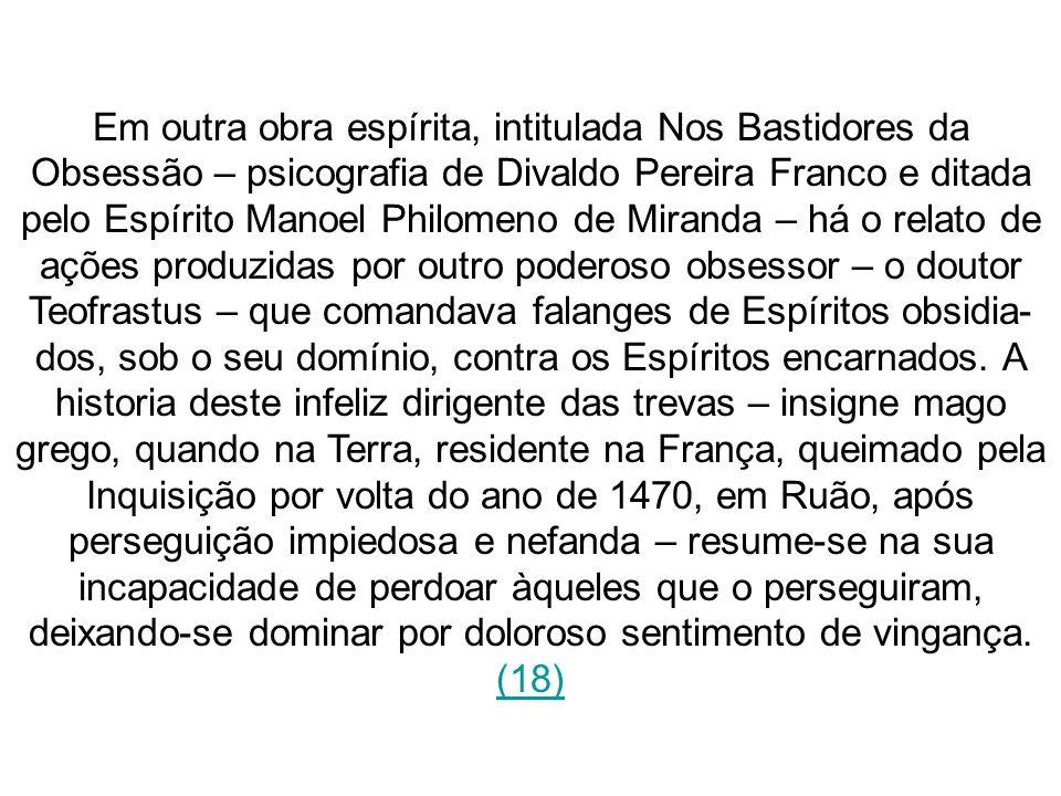 Em outra obra espírita, intitulada Nos Bastidores da Obsessão – psicografia de Divaldo Pereira Franco e ditada pelo Espírito Manoel Philomeno de Miran