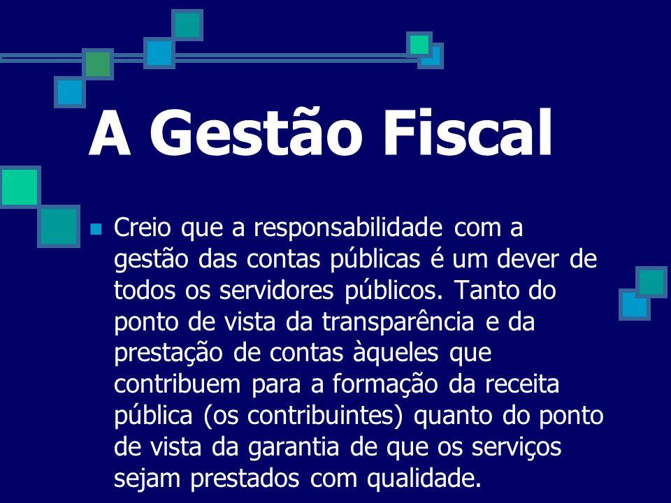 A Gestão Fiscal  A Gestão Fiscal, certamente o centro da administração pública é a gestão fiscal, como arrecadar os impostos e como gastá-los de form