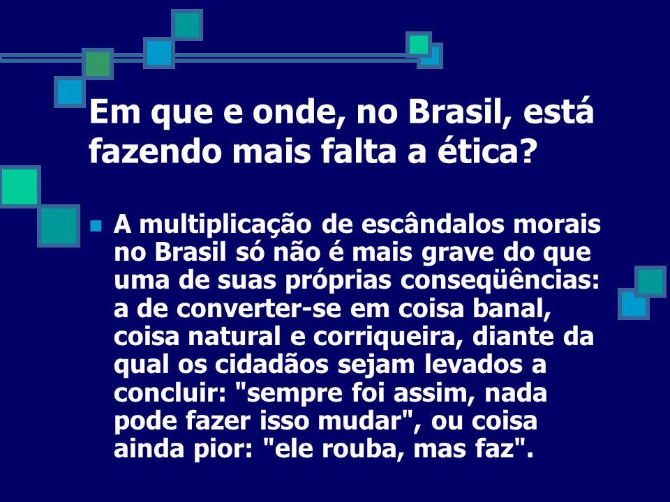 Em que e onde, no Brasil, está fazendo mais falta a ética.