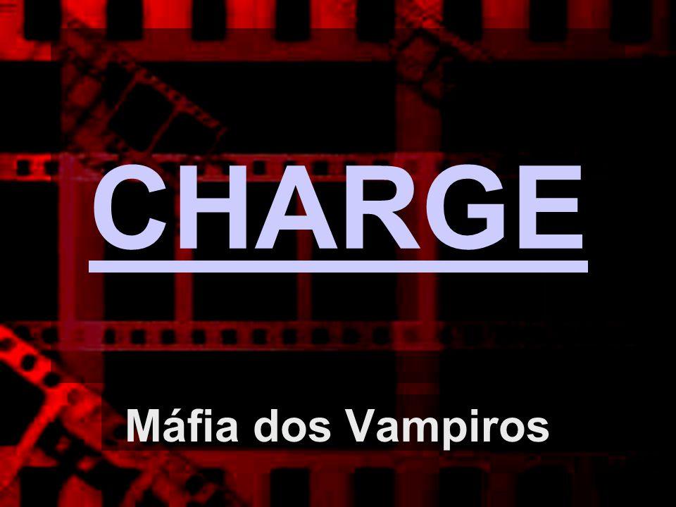 CHARGE Máfia dos Vampiros