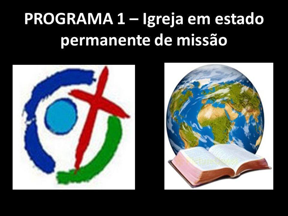 PROGRAMA 1 – Igreja em estado permanente de missão