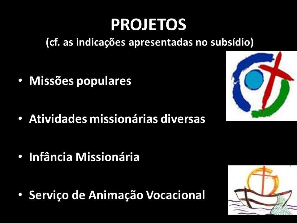 PROJETOS (cf. as indicações apresentadas no subsídio) • Missões populares • Atividades missionárias diversas • Infância Missionária • Serviço de Anima