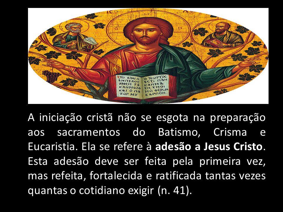 A iniciação cristã não se esgota na preparação aos sacramentos do Batismo, Crisma e Eucaristia. Ela se refere à adesão a Jesus Cristo. Esta adesão dev