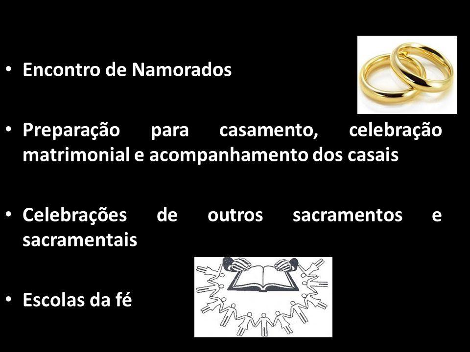 • Encontro de Namorados • Preparação para casamento, celebração matrimonial e acompanhamento dos casais • Celebrações de outros sacramentos e sacramen