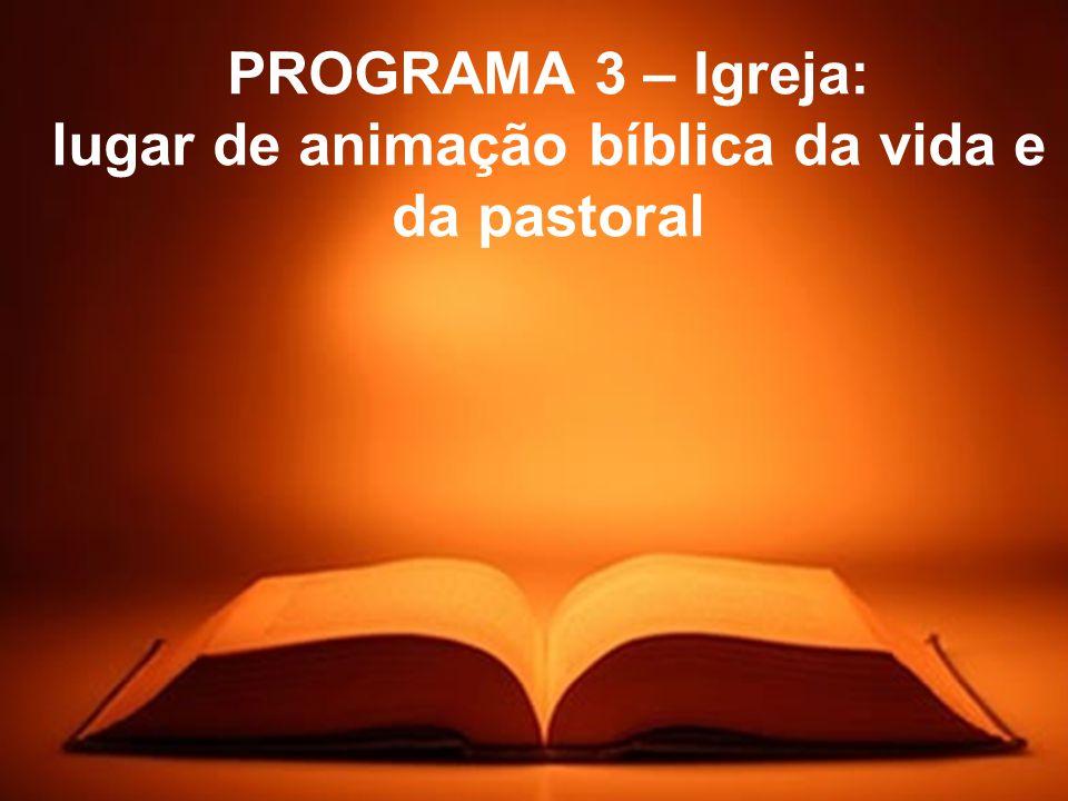 PROGRAMA 3 – Igreja: lugar de animação bíblica da vida e da pastoral