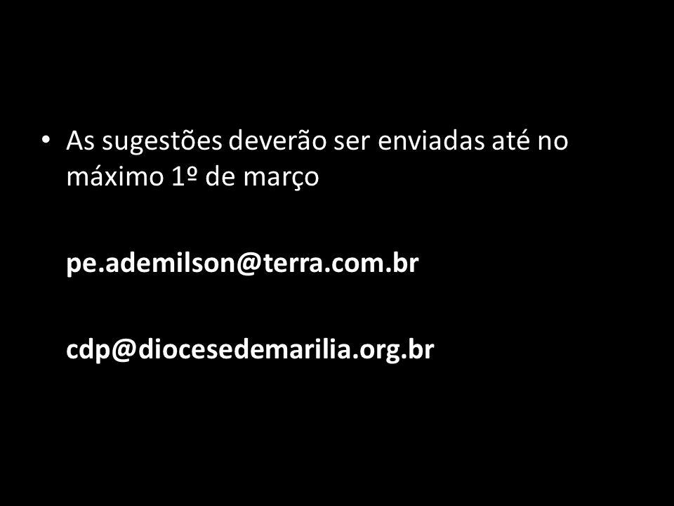 • As sugestões deverão ser enviadas até no máximo 1º de março pe.ademilson@terra.com.br cdp@diocesedemarilia.org.br