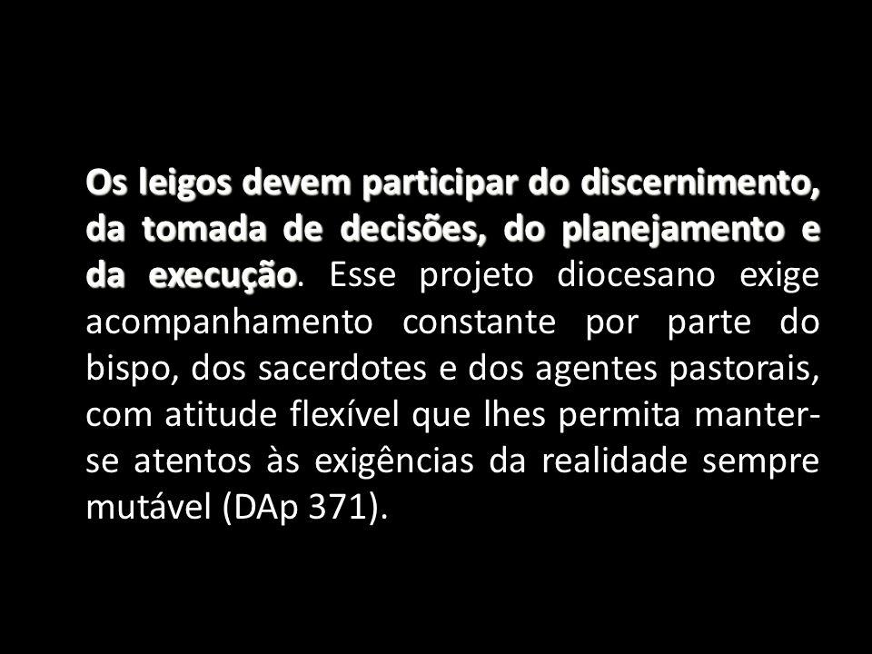 Os leigos devem participar do discernimento, da tomada de decisões, do planejamento e da execução Os leigos devem participar do discernimento, da toma
