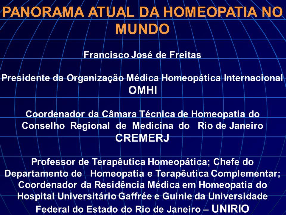 PANORAMA ATUAL DA HOMEOPATIA NO MUNDO Francisco José de Freitas Presidente da Organização Médica Homeopática Internacional OMHI Coordenador da Câmara