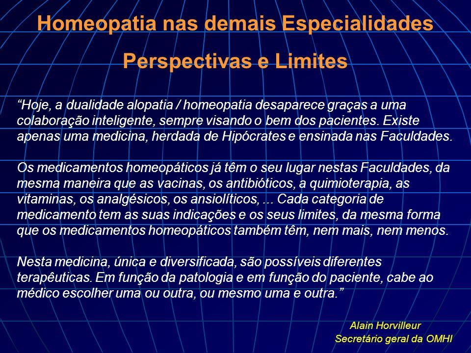 """Homeopatia nas demais Especialidades Perspectivas e Limites """"Hoje, a dualidade alopatia / homeopatia desaparece graças a uma colaboração inteligente,"""