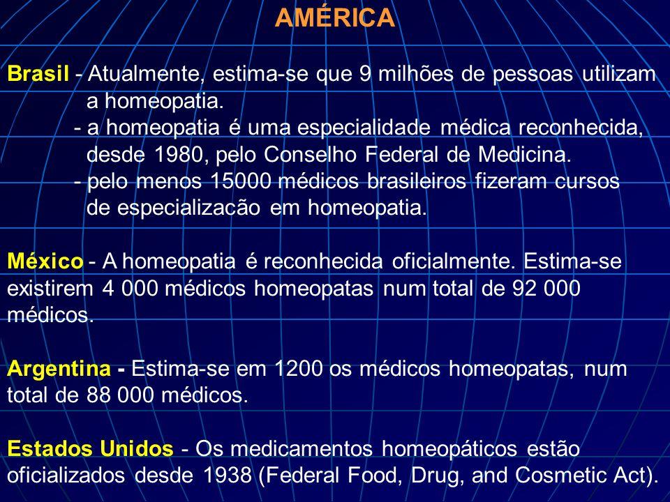 AMÉRICA Brasil - Atualmente, estima-se que 9 milhões de pessoas utilizam a homeopatia. - a homeopatia é uma especialidade médica reconhecida, desde 19