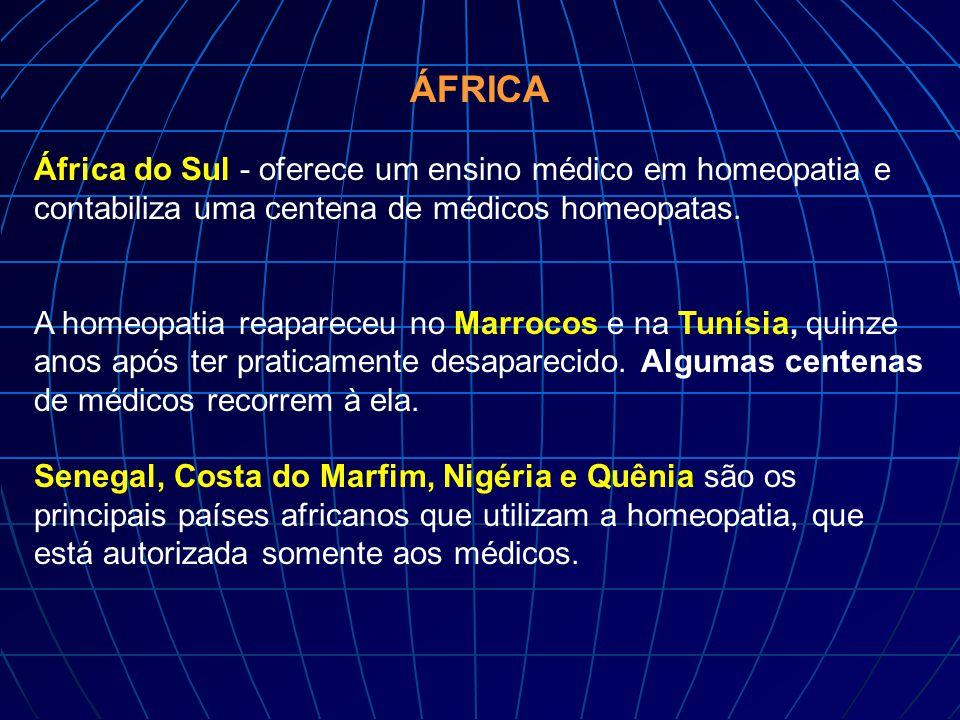 ÁFRICA África do Sul - oferece um ensino médico em homeopatia e contabiliza uma centena de médicos homeopatas. A homeopatia reapareceu no Marrocos e n