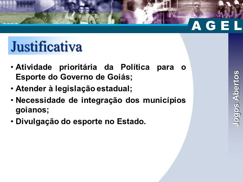 Jogos Abertos Justificativa •Atividade prioritária da Política para o Esporte do Governo de Goiás; •Atender à legislação estadual; •Necessidade de integração dos municípios goianos; •Divulgação do esporte no Estado.