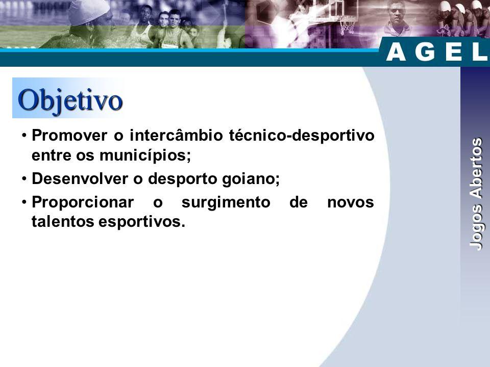 Jogos Abertos Objetivo •Promover o intercâmbio técnico-desportivo entre os municípios; •Desenvolver o desporto goiano; •Proporcionar o surgimento de novos talentos esportivos.