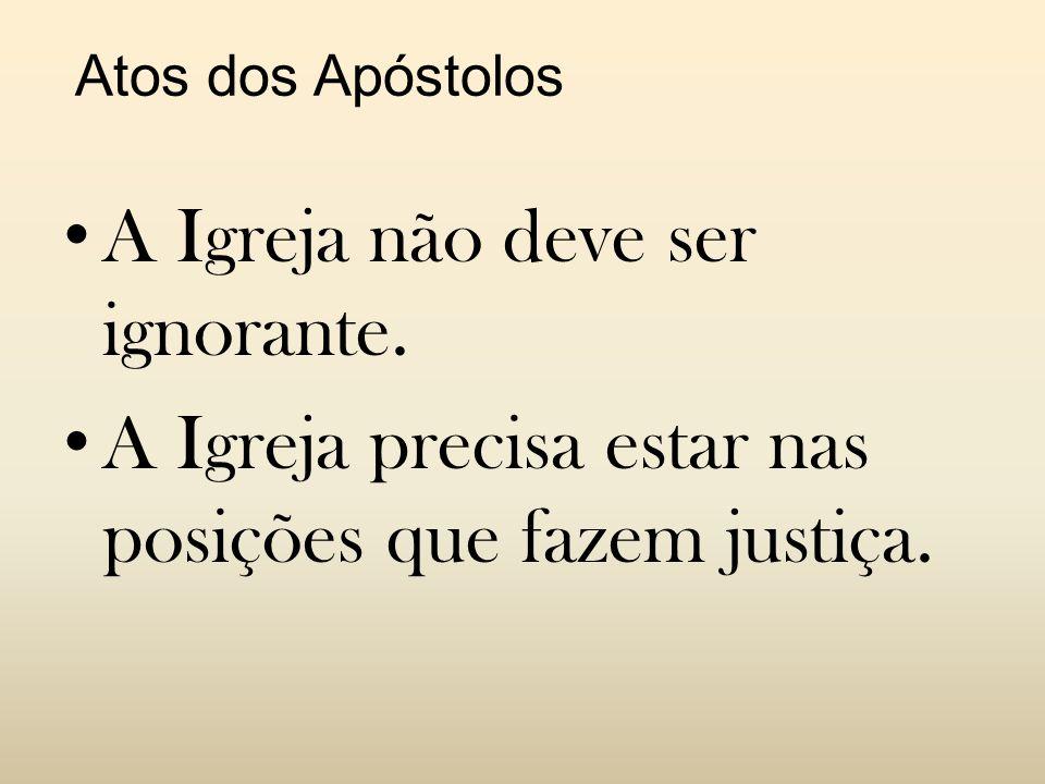 Atos dos Apóstolos • A Igreja não deve ser ignorante.