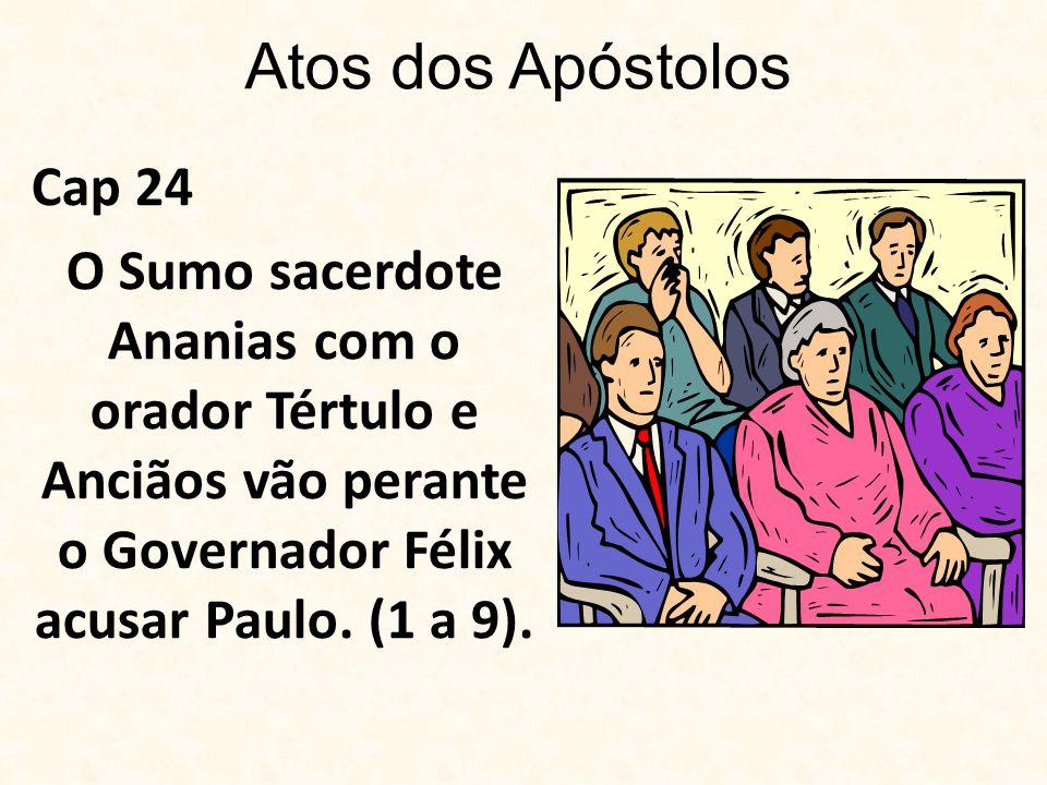Cap 24 O Sumo sacerdote Ananias com o orador Tértulo e Anciãos vão perante o Governador Félix acusar Paulo.