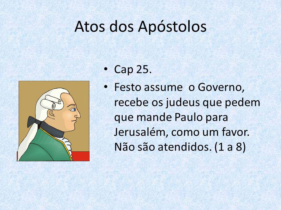 Atos dos Apóstolos • Cap 25.