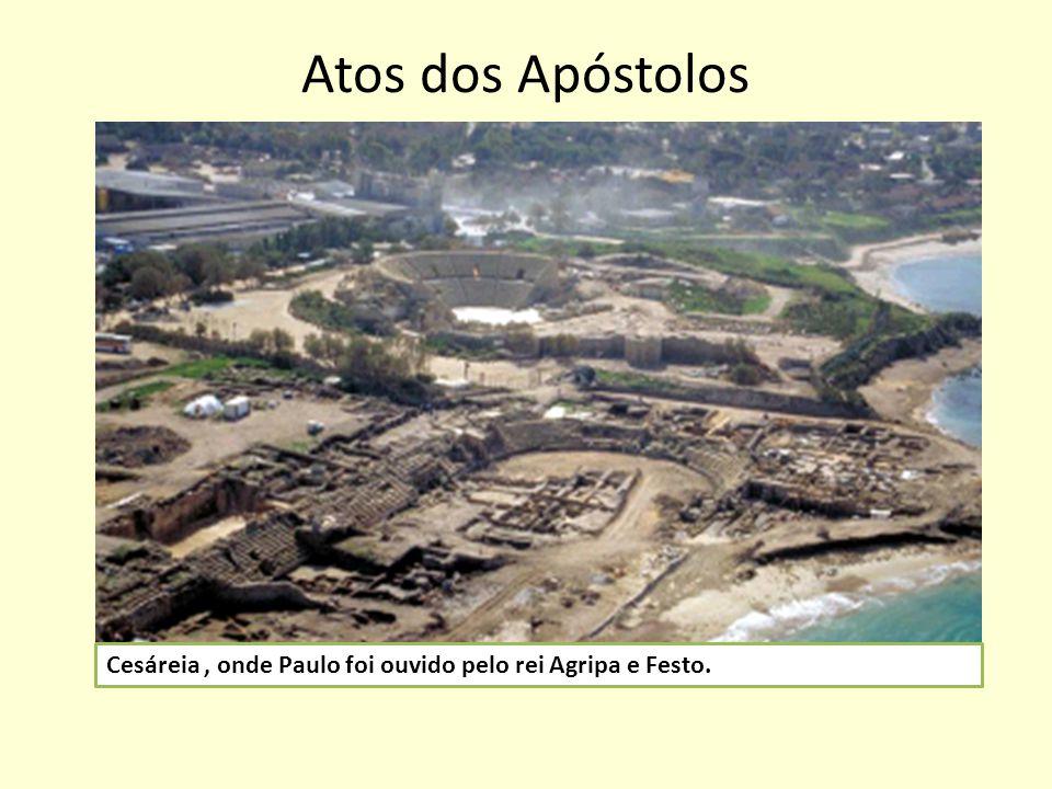 Atos dos Apóstolos Cesáreia, onde Paulo foi ouvido pelo rei Agripa e Festo.