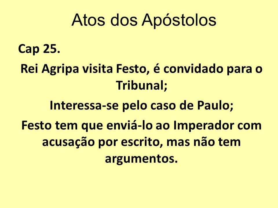Atos dos Apóstolos Cap 26 Agripa assume a presidência do Tribunal; Paulo é autorizado a falar em sua defesa; Agripa podia entender Paulo pois conhecia o A.T.