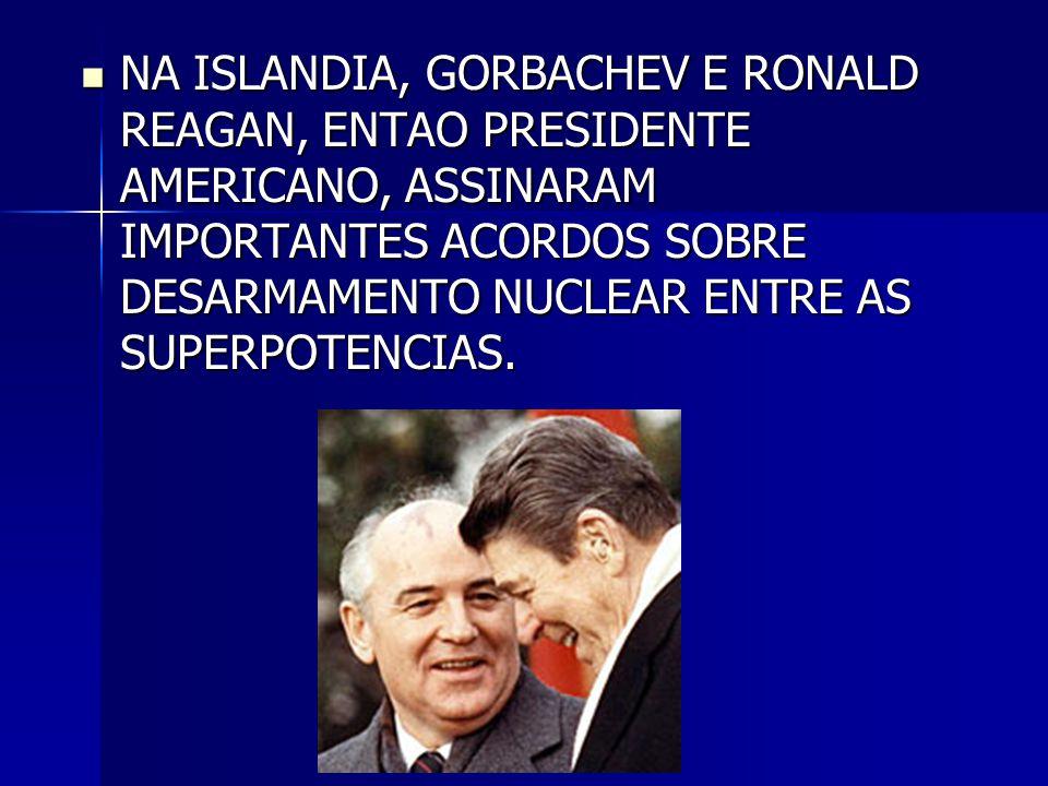  NA ISLANDIA, GORBACHEV E RONALD REAGAN, ENTAO PRESIDENTE AMERICANO, ASSINARAM IMPORTANTES ACORDOS SOBRE DESARMAMENTO NUCLEAR ENTRE AS SUPERPOTENCIAS
